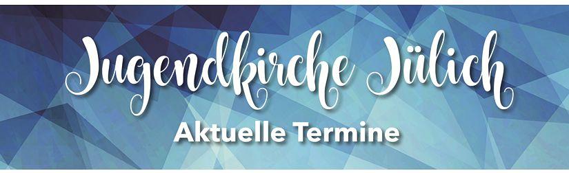 Jugendkirche Jülich – Aktuelle Termine